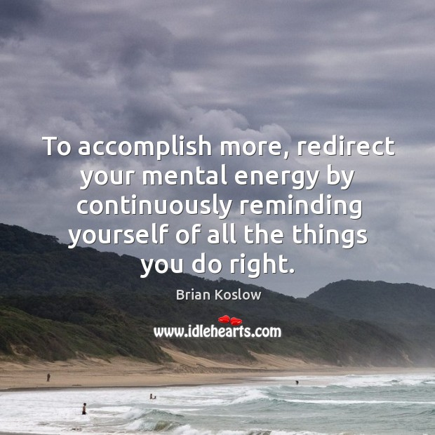 Image, To accomplish more, redirect your mental energy by continuously reminding yourself of all the things you do right.
