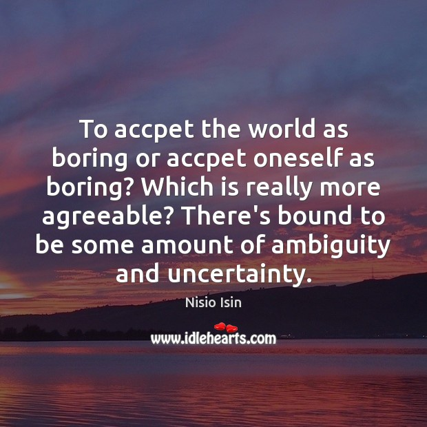Image, To accpet the world as boring or accpet oneself as boring? Which