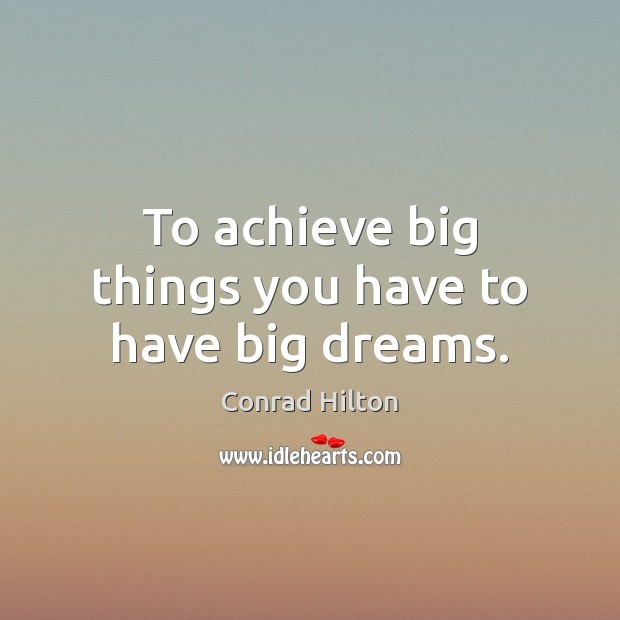 Image, To achieve big things you have to have big dreams.