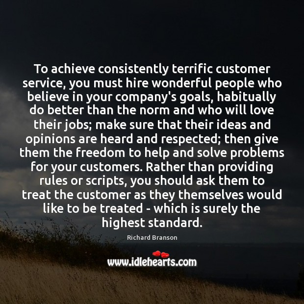 To achieve consistently terrific customer service, you must hire wonderful people who Image
