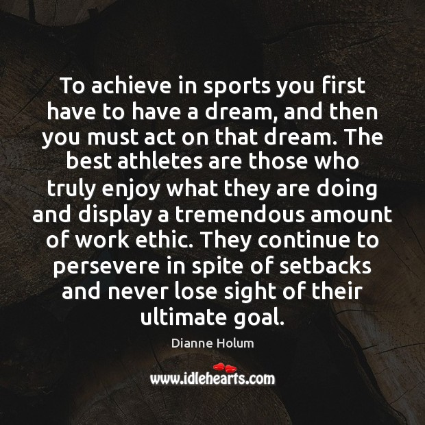 To achieve in sports you first have to have a dream, and Image
