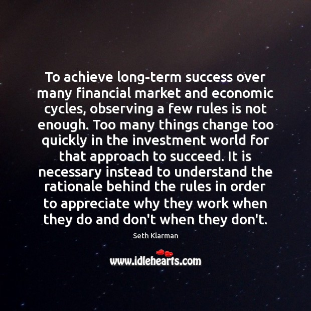 To achieve long-term success over many financial market and economic cycles, observing Seth Klarman Picture Quote
