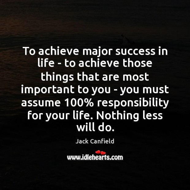 To achieve major success in life – to achieve those things that Jack Canfield Picture Quote