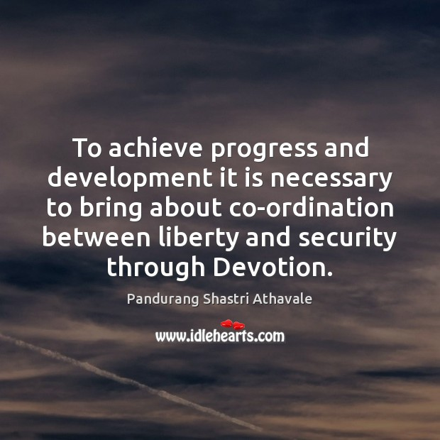 To achieve progress and development it is necessary to bring about co-ordination Pandurang Shastri Athavale Picture Quote