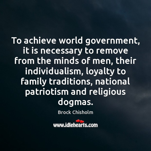 To achieve world government, it is necessary to remove from the minds Image