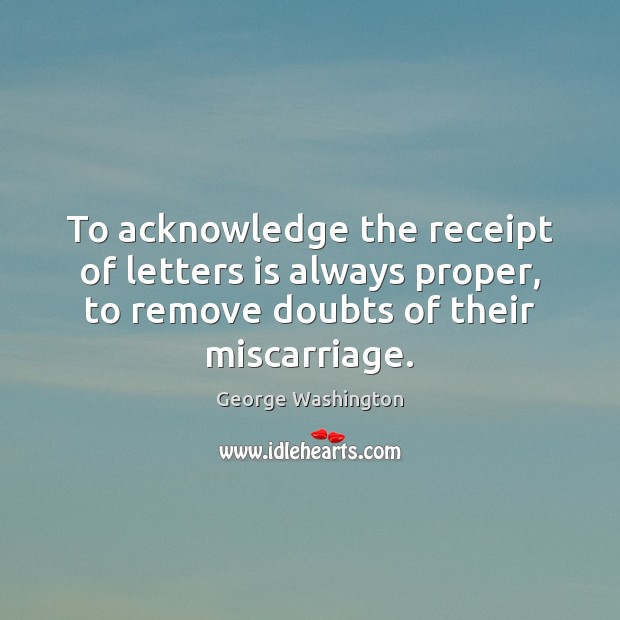 To acknowledge the receipt of letters is always proper, to remove doubts Image