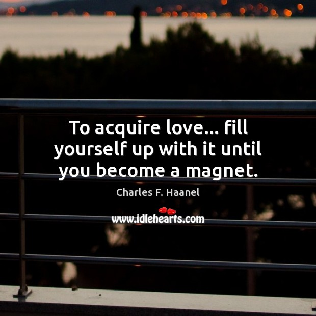 Image, To acquire love… fill yourself up with it until you become a magnet.