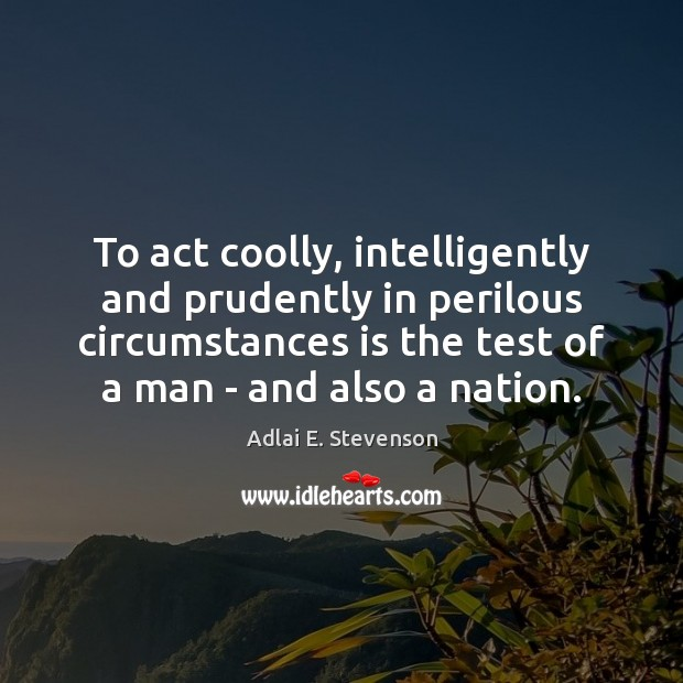 Image, To act coolly, intelligently and prudently in perilous circumstances is the test