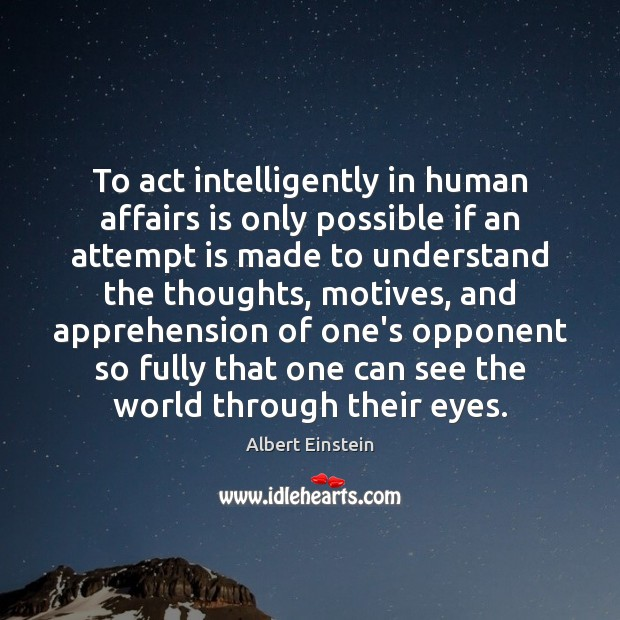 Image, To act intelligently in human affairs is only possible if an attempt
