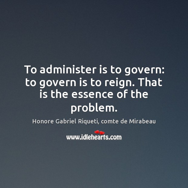 Image, To administer is to govern: to govern is to reign. That is the essence of the problem.
