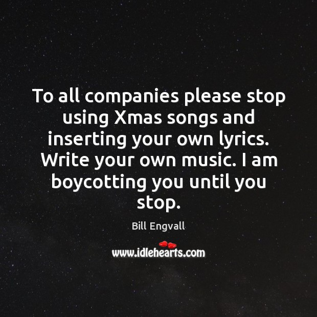To all companies please stop using Xmas songs and inserting your own Image