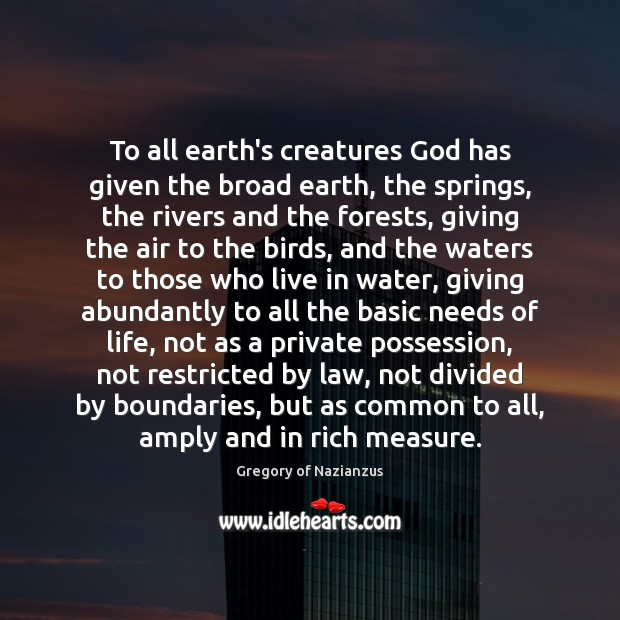 Image, To all earth's creatures God has given the broad earth, the springs,