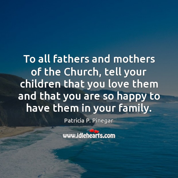 To all fathers and mothers of the Church, tell your children that Image