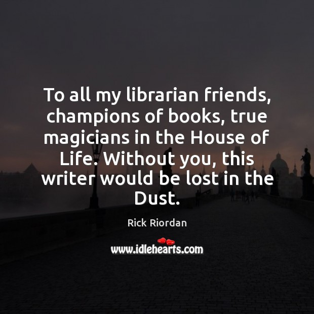 Image, To all my librarian friends, champions of books, true magicians in the