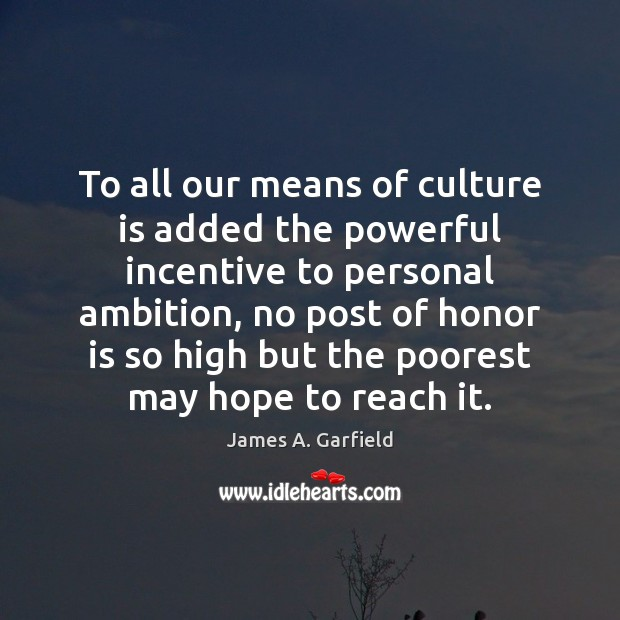 Image, To all our means of culture is added the powerful incentive to