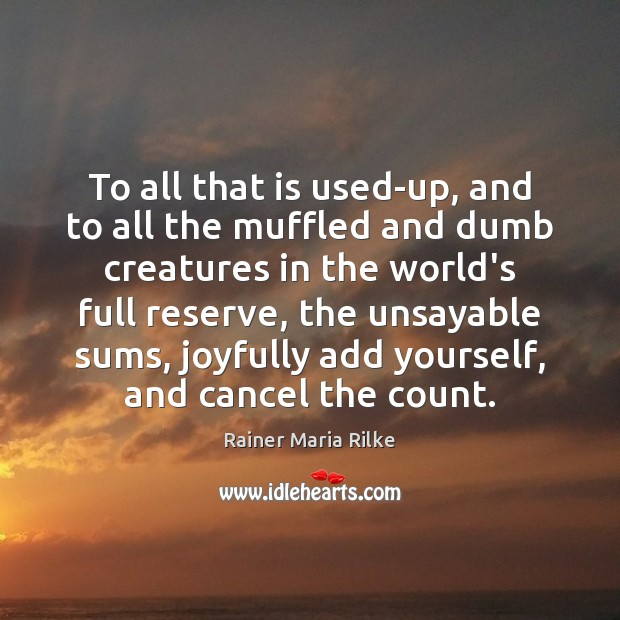 To all that is used-up, and to all the muffled and dumb Image