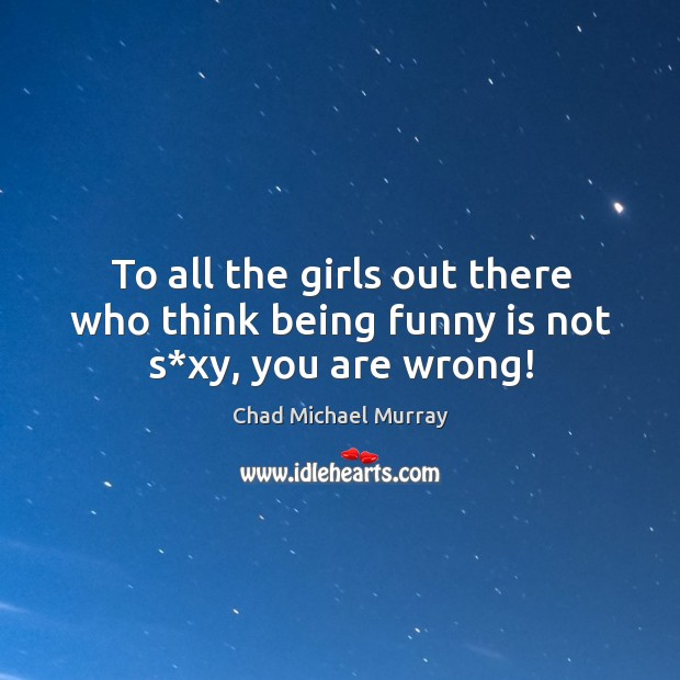 Picture Quote by Chad Michael Murray