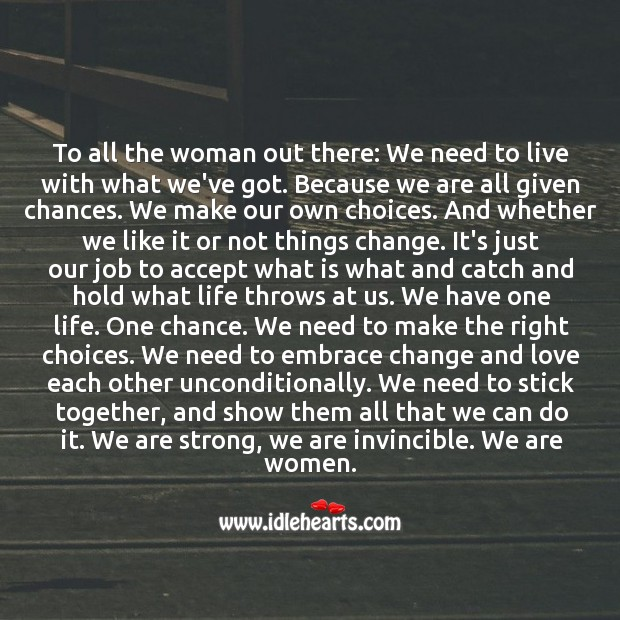 To all the woman out there: Embrace change and love each other. Wise Quotes Image
