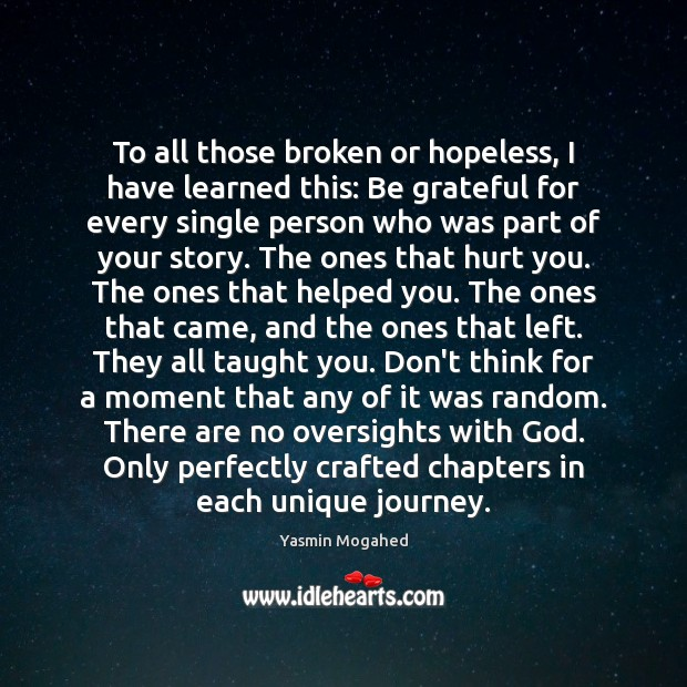 To all those broken or hopeless, I have learned this: Be grateful Yasmin Mogahed Picture Quote
