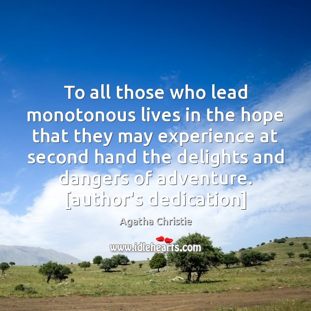 To all those who lead monotonous lives in the hope that they Agatha Christie Picture Quote