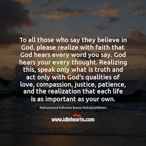To all those who say they believe in God, please realize with Muhammad Raheem Bawa Muhaiyaddeen Picture Quote