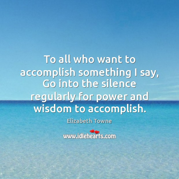To all who want to accomplish something I say, Go into the Image