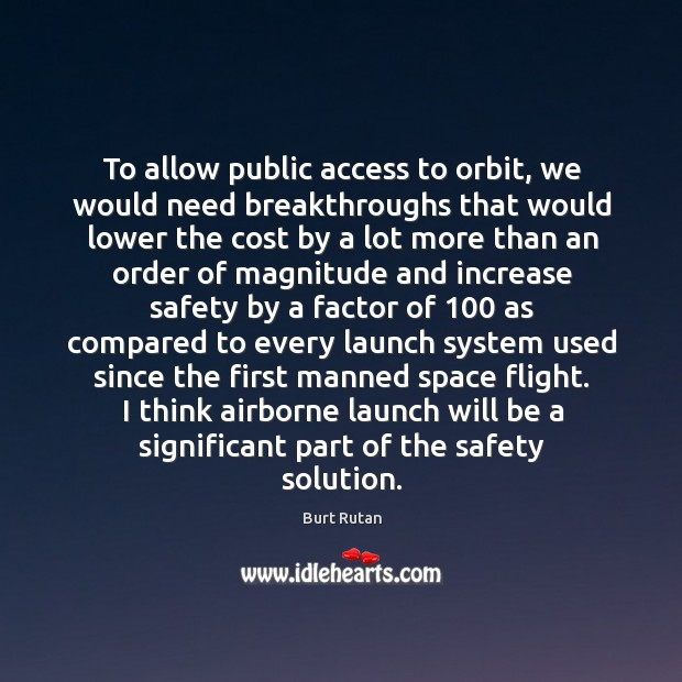 To allow public access to orbit, we would need breakthroughs that would Image