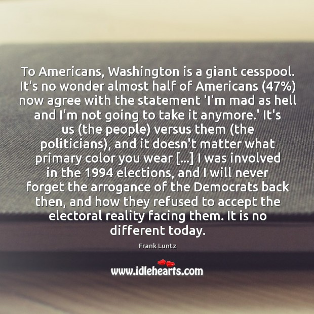 To Americans, Washington is a giant cesspool. It's no wonder almost half Image
