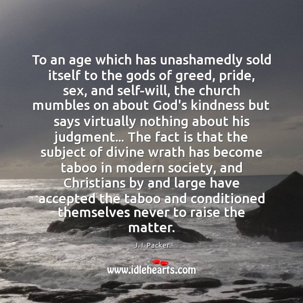To an age which has unashamedly sold itself to the Gods of J. I. Packer Picture Quote