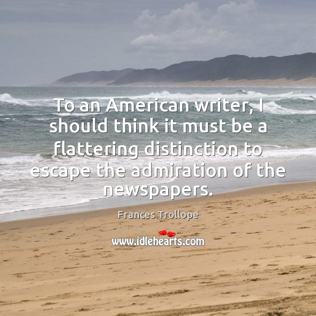 To an American writer, I should think it must be a flattering Frances Trollope Picture Quote