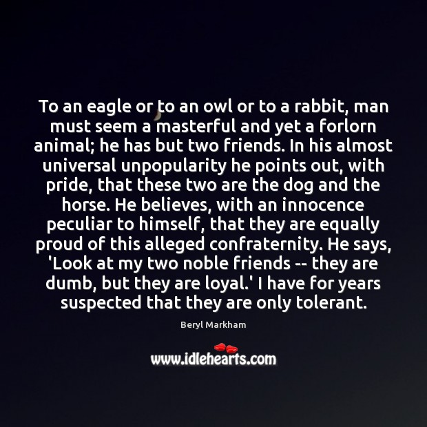 To an eagle or to an owl or to a rabbit, man Beryl Markham Picture Quote