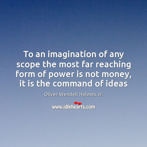 To an imagination of any scope the most far reaching form of Oliver Wendell Holmes Jr. Picture Quote