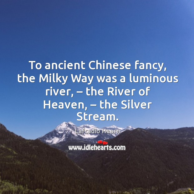 To ancient chinese fancy, the milky way was a luminous river, – the river of heaven, – the silver stream. Image