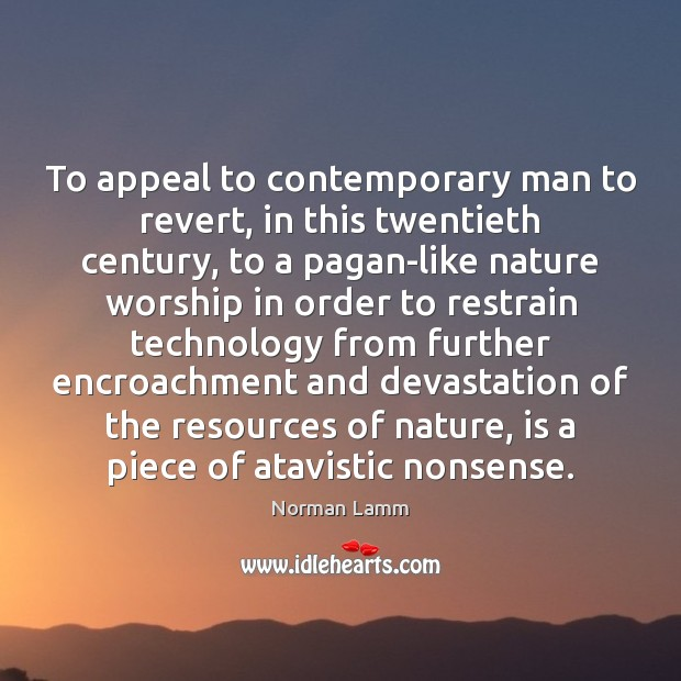 Image, To appeal to contemporary man to revert, in this twentieth century, to