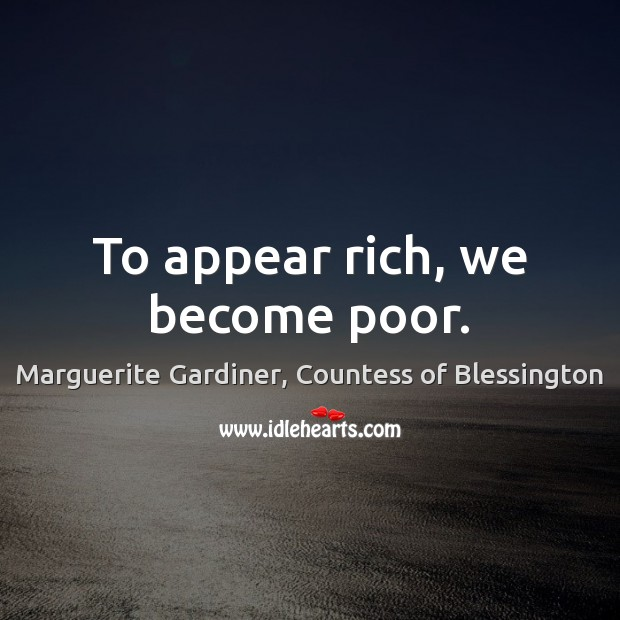 Image, To appear rich, we become poor.