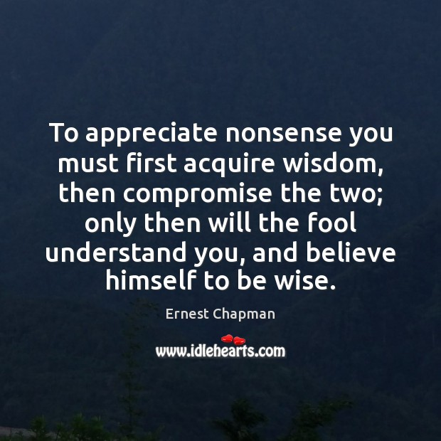 To appreciate nonsense you must first acquire wisdom, then compromise the two; Image