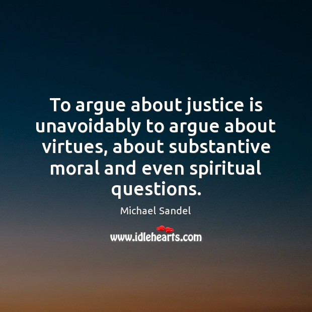 Image, To argue about justice is unavoidably to argue about virtues, about substantive