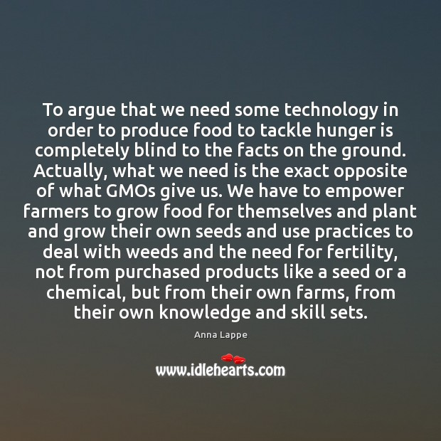 To argue that we need some technology in order to produce food Hunger Quotes Image