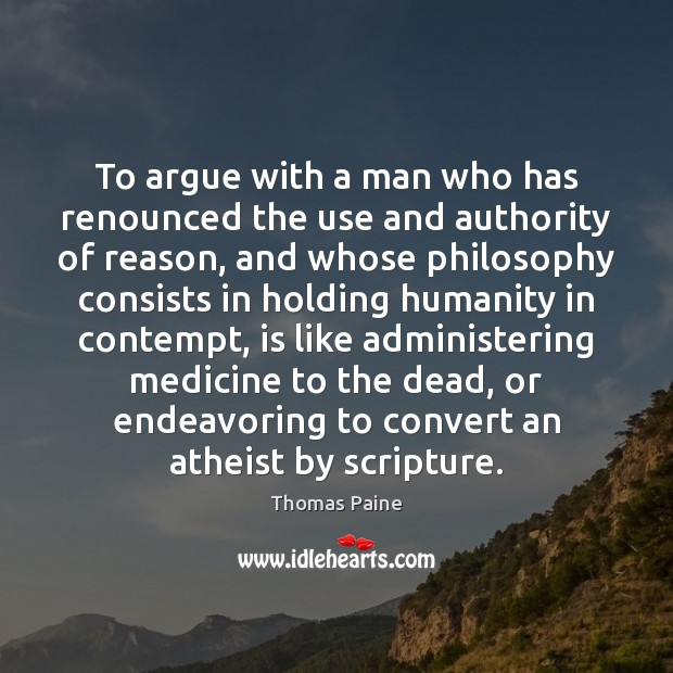 To argue with a man who has renounced the use and authority Image