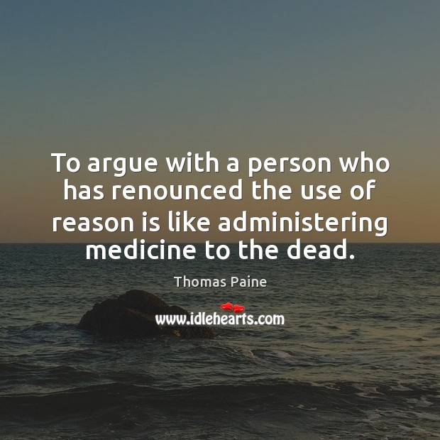 To argue with a person who has renounced the use of reason Image