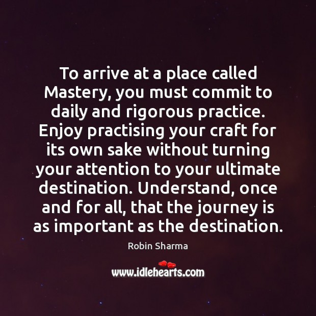 Image, To arrive at a place called Mastery, you must commit to daily