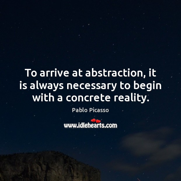 To arrive at abstraction, it is always necessary to begin with a concrete reality. Image