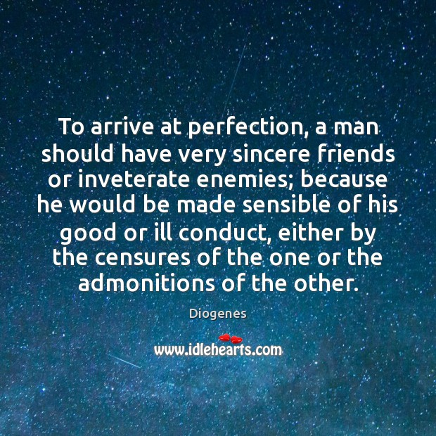 Image, To arrive at perfection, a man should have very sincere friends or