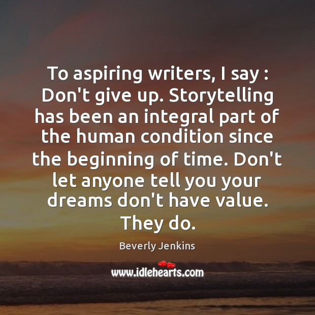 To aspiring writers, I say : Don't give up. Storytelling has been an Don't Give Up Quotes Image