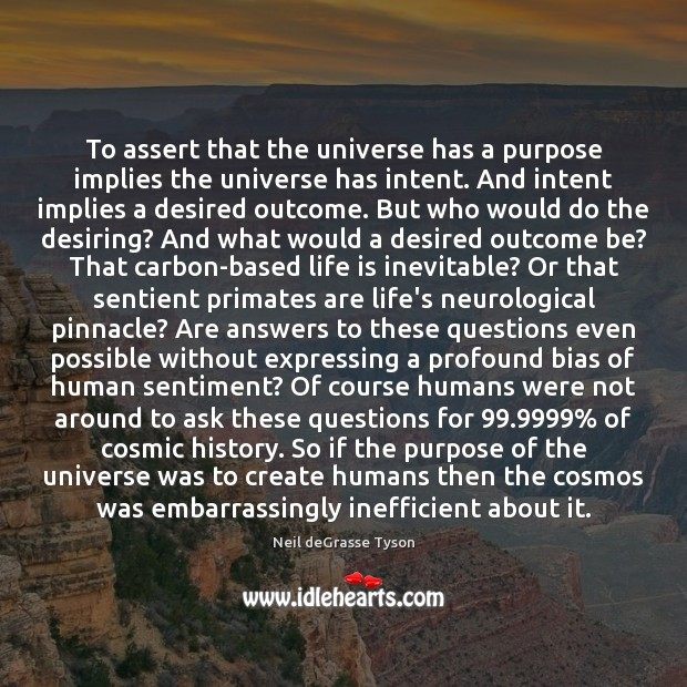 To assert that the universe has a purpose implies the universe has Image