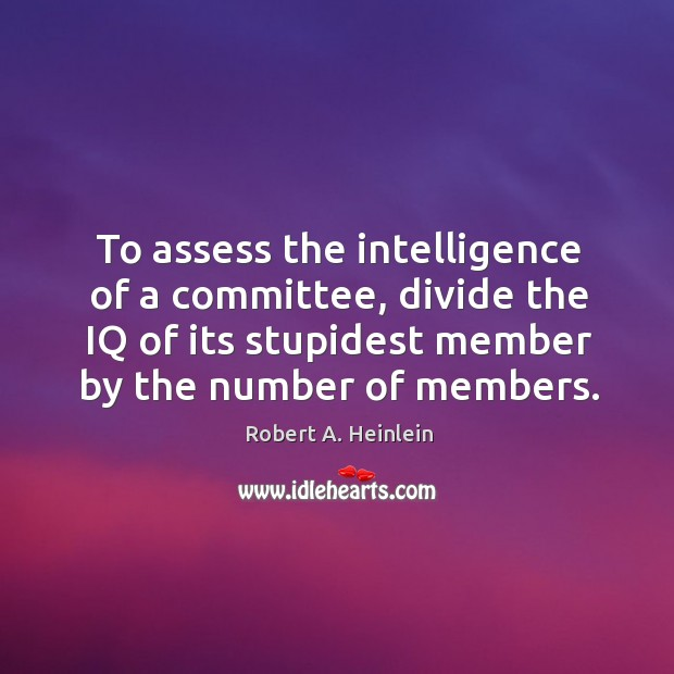 To assess the intelligence of a committee, divide the IQ of its Image