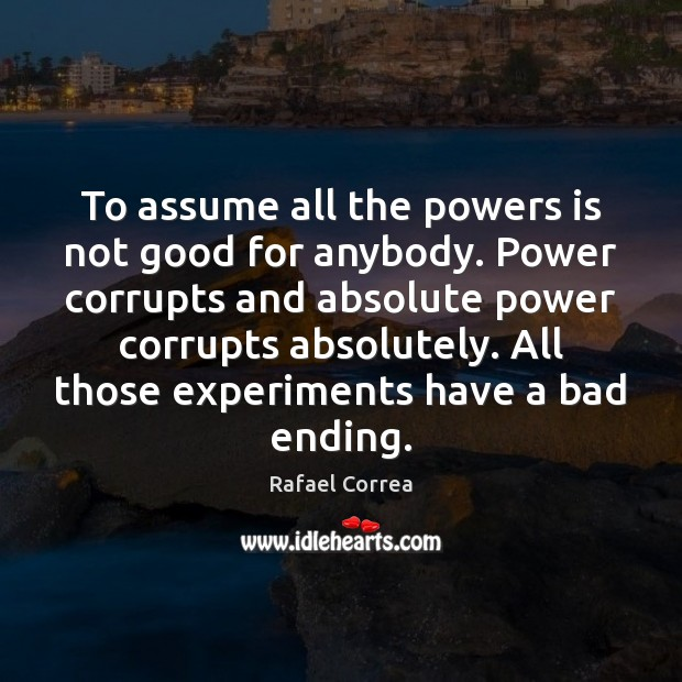 Image, To assume all the powers is not good for anybody. Power corrupts