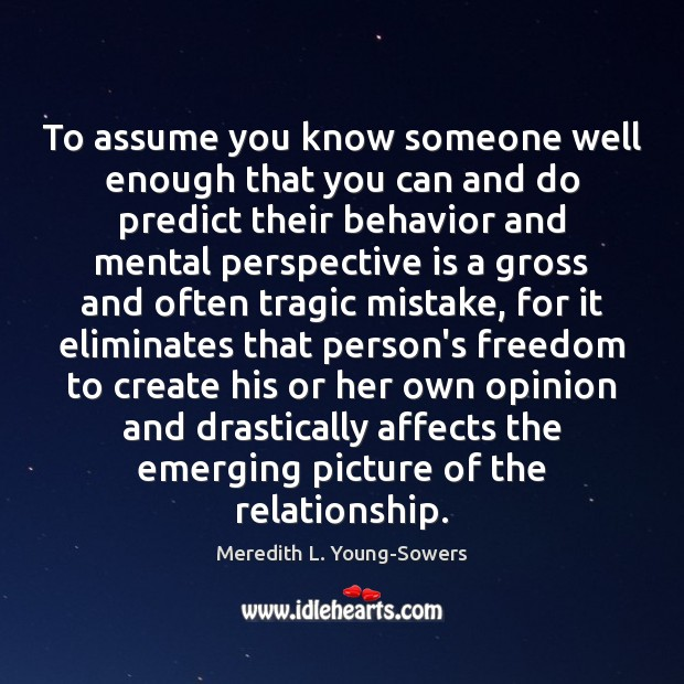 To assume you know someone well enough that you can and do Behavior Quotes Image