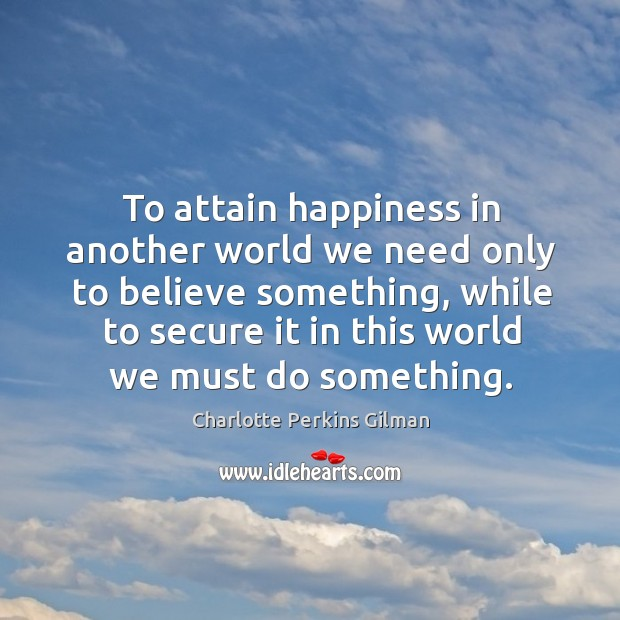 Image, To attain happiness in another world we need only to believe something