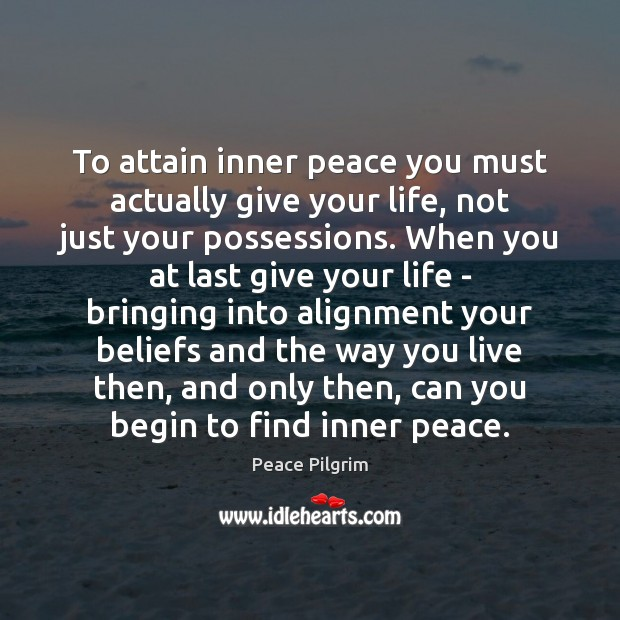 Image, To attain inner peace you must actually give your life, not just